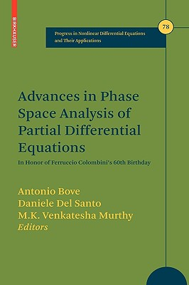 Advances in Phase Space Analysis of Partial Differential Equations By Bove, Antonio (EDT)/ Del Santo, Daniele (EDT)/ Murthy, M. K. V. (EDT)